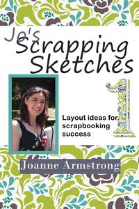 Jo's Scrapping Sketches: Layout Ideas for Scrapbooking Success Vol. 1【電子書籍】[ Joanne Armstrong ]