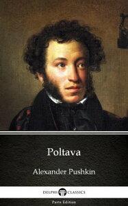 Poltava by Alexander Pushkin - Delphi Classics (Illustrated)【電子書籍】[ Alexander Pushkin ]