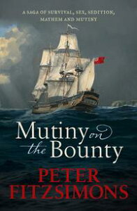 Mutiny on the BountyA saga of sex, sedition, mayhem and mutiny, and survival against extraordinary odds【電子書籍】[ Peter FitzSimons ]