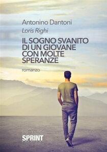 Il sogno svanito di un giovane con molte speranze【電子書籍】[ Antonino Dantoni ]