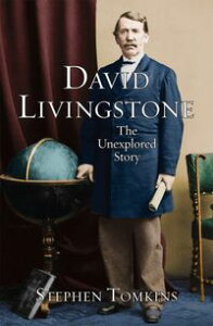 David LivingstoneThe Unexplored Story【電子書籍】[ Stephen Tomkins ]