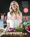 True RootsA Mindful Kitchen with More Than 100 Recipes Free of Gluten, Dairy, and Refined Sugar: A Cookbook【電子書籍】[ Kristin Cavallari ]