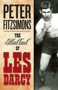 The Ballad of Les Darcy【電子書籍】[ Peter FitzSimons ]