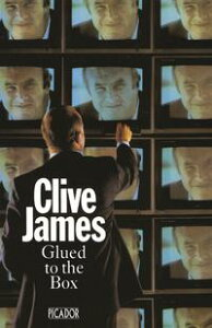 Glued To The Box【電子書籍】[ Clive James ]