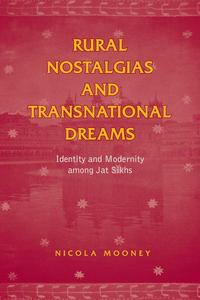 Rural Nostalgias and Transnational DreamsIdentity and Modernity Among Jat Sikhs【電子書籍】[ Nicola Mooney ]