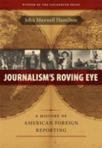 Journalism's Roving EyeA History of American Foreign Reporting【電子書籍】[ John Maxwell Hamilton ]