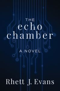 洋書, FICTION & LITERTURE The Echo Chamber A Novel Rhett J. Evans