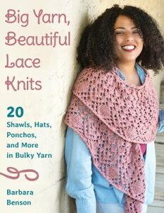 Big Yarn, Beautiful Lace Knits20 Shawls, Hats, Ponchos, and More in Bulky Yarn【電子書籍】[ Barbara Benson ]