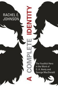 A Complete IdentityThe Youthful Hero in the Work of G. A. Henty and George MacDonald【電子書籍】[ Rachel E. Johnson ]