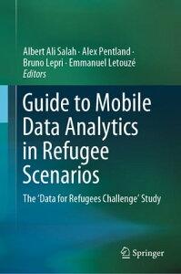 Guide to Mobile Data Analytics in Refugee ScenariosThe 'Data for Refugees Challenge' Study【電子書籍】[ Yves-Alexandre de Montjoye ]