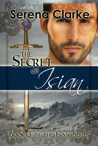 The Secret of Isian【電子書籍】[ Serena Clarke ]