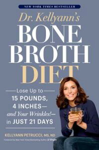 Dr. Kellyann's Bone Broth DietLose Up to 15 Pounds, 4 Inches--and Your Wrinkles!--in Just 21 Days【電子書籍】[ Kellyann Petrucci ]