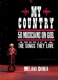 My Country50 Musicians on God, America & the Songs They Love【電子書籍】[ Melanie Dunea ]