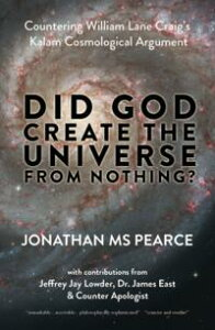 Did God Create the Universe from Nothing?Countering William Lane Craig's Kalam Cosmological Argument【電子書籍】[ Jonathan MS Pearce ]