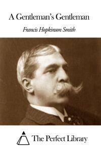A Gentleman's Gentleman【電子書籍】[ Francis Hopkinson Smith ]