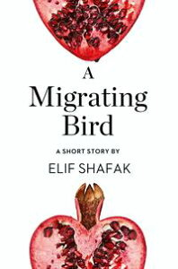 A Migrating Bird: A Short Story from the collection, Reader, I Married Him【電子書籍】[ Elif Shafak ]