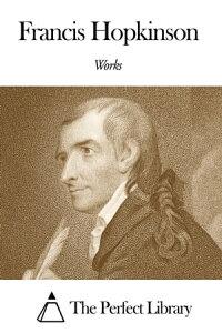 Works of Francis Hopkinson【電子書籍】[ Francis Hopkinson ]