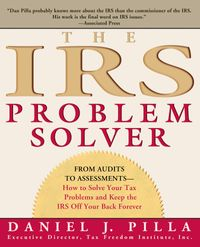 The IRS Problem SolverFrom Audits to Assessments--How to Solve Your Tax Problems and Keep the IRS Off Your Back Forever【電子書籍】[ Daniel J. Pilla ]