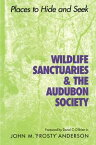 """Wildlife Sanctuaries and the Audubon SocietyPlaces to Hide and Seek【電子書籍】[ John M. """"Frosty"""" Anderson ]"""