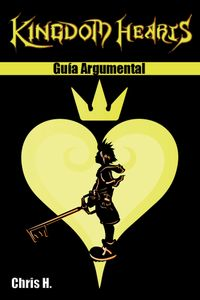 Kingdom Hearts - Gu?a Argumental【電子書籍】[ Chris Herraiz ]