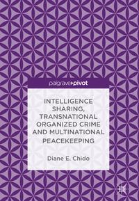 Intelligence Sharing, Transnational Organized Crime and Multinational Peacekeeping【電子書籍】[ Diane E. Chido ]