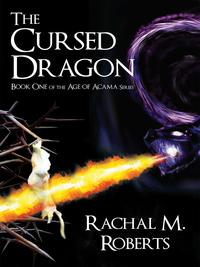 The Cursed Dragon - Book One of the Age of Acama Series【電子書籍】[ Rachal M. Roberts ]