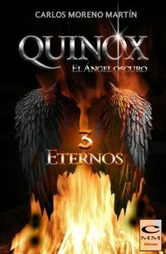 Quinox, el angel oscuro 3: Eternos【電子書籍】[ Carlos Moreno Mart?n ]