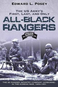 US Army's First, Last, and Only All-Black RangersThe 2nd Ranger Infantry Company (Airborne) in the Korean War, 1950-1951【電子書籍】[ Edward L. Posey ]