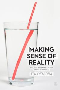 Making Sense of RealityCulture and Perception in Everyday Life【電子書籍】[ Tia DeNora ]