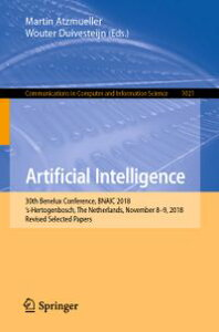 Artificial Intelligence30th Benelux Conference, BNAIC 2018, 's-Hertogenbosch, The Netherlands, November 8?9, 2018, Revised Selected Papers【電子書籍】