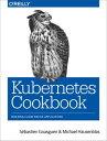 Kubernetes CookbookBuilding Cloud Native Applications【電子書籍】[ S?bastien Goasguen ]