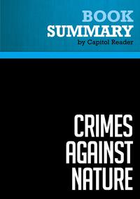 Summary of Crimes Against Nature: How George W. Bush and His Corporate Pals Are Plundering the Country and Hijacking Our Democracy - Robert F. Kennedy, Jr.【電子書籍】[ Capitol Reader ]