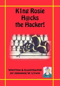 King Rosie Hacks the Hacker!【電子書籍】[ Johnnie W. Lewis ]