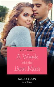 A Week With The Best Man (Mills & Boon True Love)【電子書籍】[ Ally Blake ]