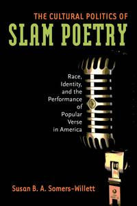 The Cultural Politics of Slam PoetryRace, Identity, and the Performance of Popular Verse in America【電子書籍】[ Susan B. A. Somers-Willett ]