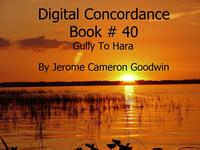 Gully To Hara - Digital Concordance Book 40The Best Concordance to ? Find Anything In The Bible【電子書籍】[ Jerome Cameron Goodwin ]