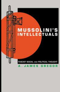 Mussolini's IntellectualsFascist Social and Political Thought【電子書籍】[ A. James Gregor ]