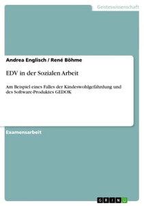 EDV in der Sozialen ArbeitAm Beispiel eines Falles der Kindeswohlgef?hrdung und des Software-Produktes GEDOK【電子書籍】[ Andrea Englisch ]