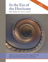 In the Eye of the Hurricane:Skills to Calm and De-escalate Aggressive & Mentally Ill Family Members【電子書籍】[ Ellis Amdur ]