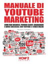 MANUALE DI YOUTUBE MARKETINGCome Fare BusinessTrovare ClientiGuadagnare e Avere Successocon YouTube e i Video Online【電子書籍】[ Veronica Caliandro ]