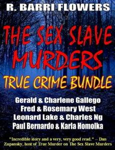 The Sex Slave Murders True Crime Bundle: Serial Killers Gerald & Charlene Gallego\Fred & Rosemary West\Leonard Lake & Charles Ng\Paul Bernardo & Karla Homolka【電子書籍】[ R. Barri Flowers ]