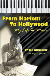 From Harlem to Hollywood: My Life in Music【電子書籍】[ Van Alexander ]