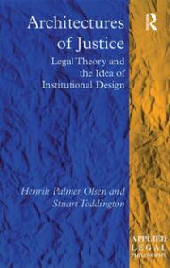 Architectures of JusticeLegal Theory and the Idea of Institutional Design【電子書籍】[ Henrik Palmer Olsen ]