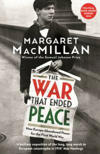 The War that Ended PeaceHow Europe abandoned peace for the First World War【電子書籍】[ Professor Margaret MacMillan ]