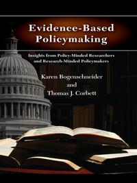 Evidence-Based PolicymakingInsights from Policy-Minded Researchers and Research-Minded Policymakers【電子書籍】[ Karen Bogenschneider ]