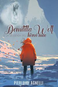 Domitilla Wolf e la leggenda dell'h?uzi mao【電子書籍】[ Pierluigi Agnelli ]