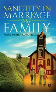 Sanctity in Marriage and Family【電子書籍】[ Mary Mohen Kuruvilla ]