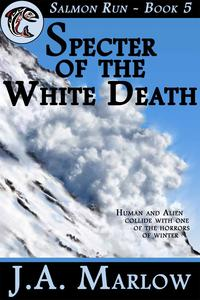 Specter of the White Death (Salmon Run - Book 5)【電子書籍】[ J.A. Marlow ]