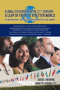 Global Citizenship in the 21st Century - A Leap of Faith to a better WorldCelebrating Diversity, Inter Racial, Inter Faith and Inter Cultural harmony【電子書籍】[ David J Newing ]
