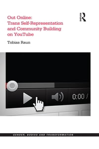Out Online: Trans Self-Representation and Community Building on YouTube【電子書籍】[ Tobias Raun ]